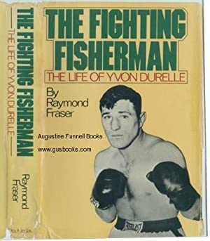THE FIGHTING FISHERMAN, The Life of Yvon: Fraser, Raymond