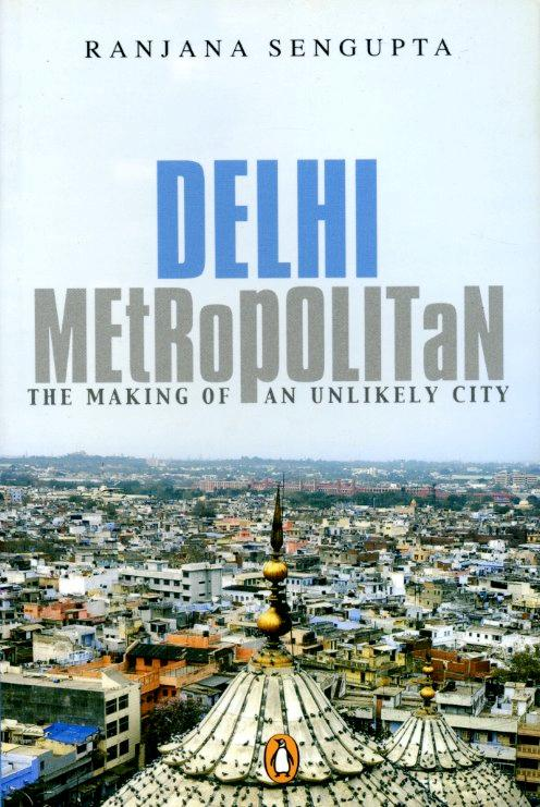 Delhi Metropolitan: The Making of an Unlikely City by Ranjana ...