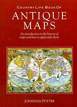 Country Life Book of Antique Maps : An Introduction to the History of Maps and How to Appreciate ...