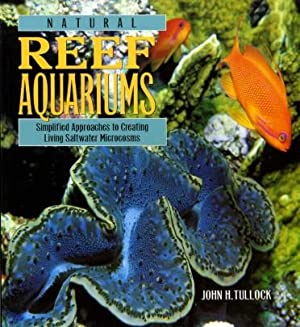 Natural Reef Aquariums : Simplified Approaches to Creating Living Saltwater Microcosms