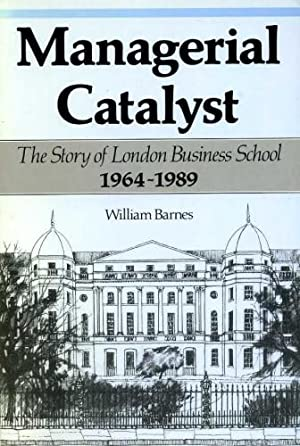 Managerial Catalyst : The Story of London Business School 1964-1989