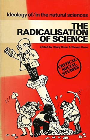 The Radicalisation of Science : Ideology Of/In the Natural Sciences (signed By author)
