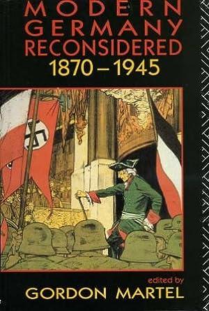 Modern Germany Reconsidered 1870-1945: Martel, Gordon (editor)
