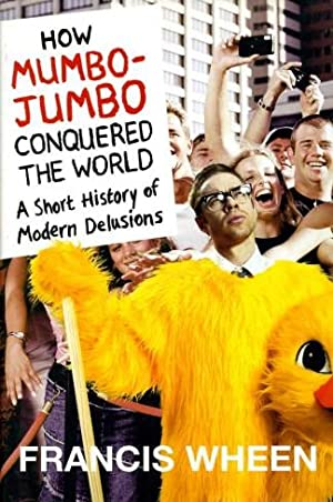 How Mumbo-Jumbo Conquered the World : A Short History of Modern Delusions (Signed By Author)