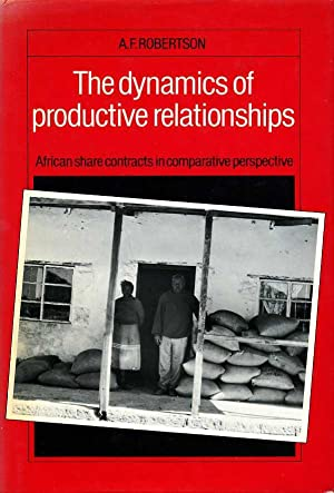 The Dynamics of Productive Relationships : African Share Contracts in Comparative Perspective