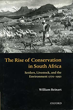 The Rise of Conservation in South Africa : Settlers, Livestock, and the Environment 1770-1950 (Si...