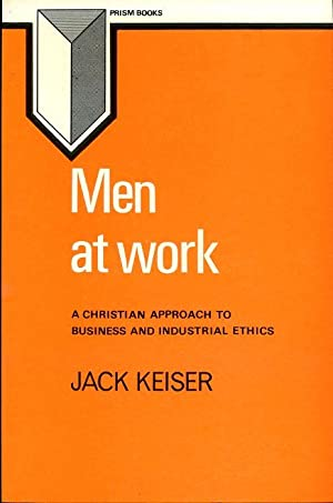Men at Work: Christian Approach to Business and Industrial Ethics (Prism books)