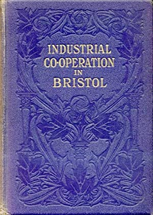 A Study in Democracy : An Account of the Rise and Progress of Industrial Co-operation in Bristol