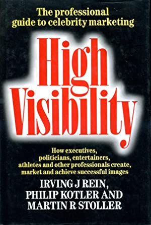 High Visibility: How Executives, Politicians, Entertainers, Athletes and Other Professionals Crea...