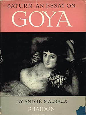 saturn an essay on goya Georges andré malraux dso (french: [ɑ̃dʁe malʁo] 3 november 1901 – 23 november 1976) was a french novelist, art theorist and minister of cultural affairs malraux's novel la condition humaine ( man's fate ) (1933) won the prix goncourt.