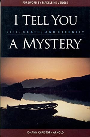I Tell You a Mystery: Life, Death and Eternity