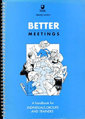 Better Meetings : A Handbook for Individuals, Groups and Trainers