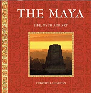 The Maya, The: Life, Myth and Art