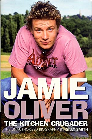 Jamie Oliver: The Kitchen Crusader :The Unauthorised Biography.