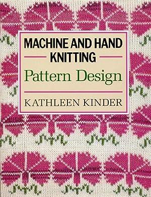Machine and Hand Knitting: Pattern Design: Kinder, Kathleen