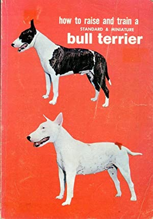 How to Raise and Train a Standard & Miniature Bull Terrier