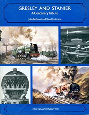 Gresley and Stanier: A Centenary Tribute: Bellwood, John and