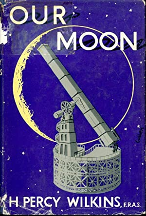 Our Moon: Wilkins, H. Percy