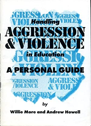 Handling Aggression and Violence in Education: A Personal Guide