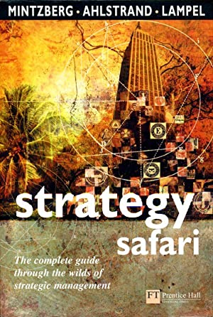 Strategy Safari: The complete guide through the wilds of strategic management: A Guided Tour Thro...