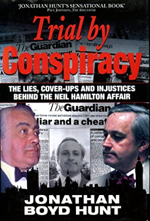 Trial by Conspiracy: The Lies,Cover-ups and Injustices behind the Neil Hamilton Affair. (Signed b...
