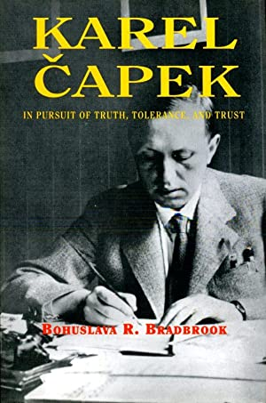Karel Capek: In Pursuit of Truth, Tolerance and Trust (Signed By Author)