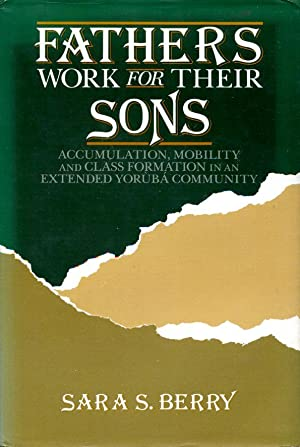 Fathers Work for Their Sons: Accumulation, Mobility, and Class Formation in an Extended Yoruba Co...