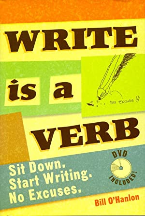 Write Is a Verb: Sit Down, Start Writing, No Excuses (Book & DVD)