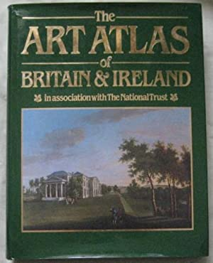 The Art Atlas of Britain and Ireland : In Association with the National Trust