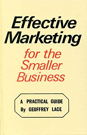 Effective Marketing for the Smaller Business: A Practical Guide