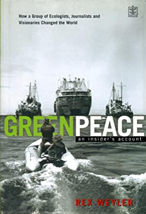 Greenpeace: The Inside Story: How a Group of Ecologists, Jounalists and Visionaries Changed the W...