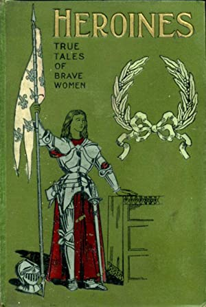 Heroines : True Tales of Brave Women : A Book for British Girls