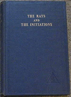 The Rays and the Initiations (Volume V : A Treatise on the Seven Rays)