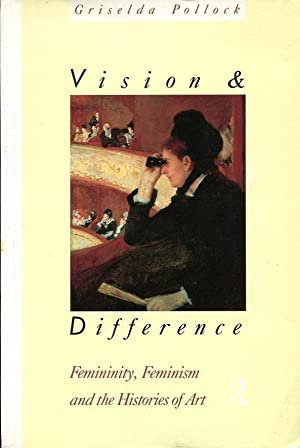 Vision and Difference: Femininity, Feminism and Histories of Art (Routledge Classics)