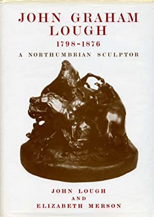 John Graham Lough : A Northumbrian Sculptor (SIGNED By AUTHOR)