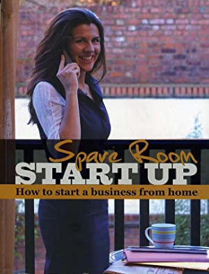 Spare Room Start Up : How to Start a Business from Home