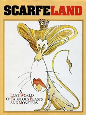 Scarfeland : A Lost World of Fabulous Beasts and Monsters (Signed By Artist)