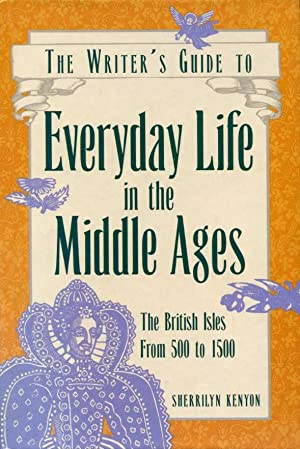 The Writer's Guide to Everyday Life in the Middle Ages : The British Isles from 500 to 1500