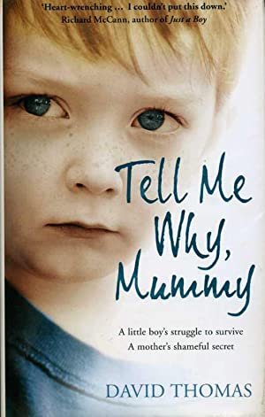 Tell Me Why, Mummy : An Inspirational True Story of Personal Triumph over Childhood Tragedy