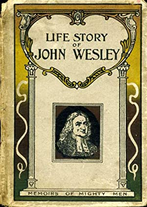 Life Story of John Wesley : Memoirs of Mighty Men