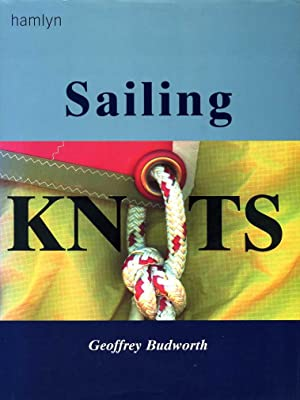 Sailing Knots : Stoppers, Bindings and Shortenings, Single, Double and Triple Loops, Bends, Hitch...