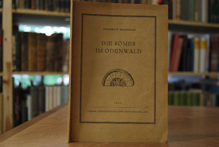 Die Römer im Odenwald. Schriften für Heimatkunde: Mössinger, Friedrich: