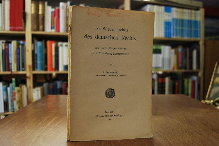 Das Wiedererstehen des deutschen Rechts. Zum hundertjährigen: Frensdorff, F.:
