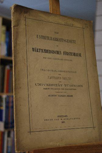Das Untheilbarkeitsgesetz im Württembergischen Fürstenhause nach seiner: Adam, Albert Eugen: