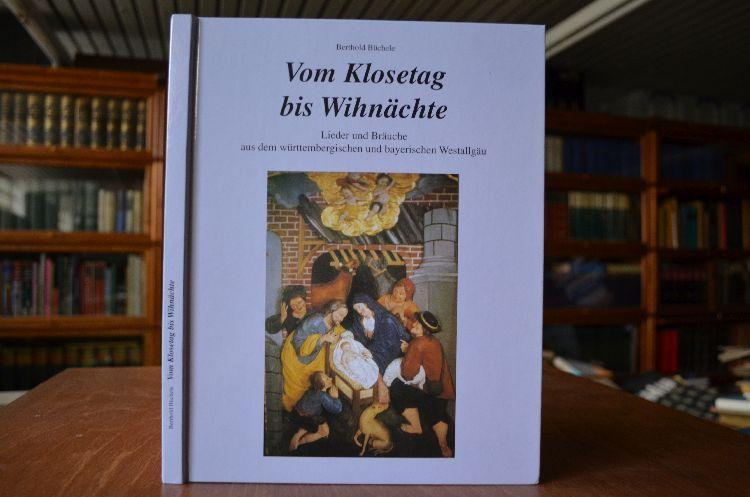 Vom Klosetag bis Wihnächte. Lieder und Bräuche aus dem württembergischen und bayerischen Westallgäu. - Büchele, Berthold