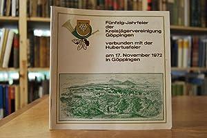 1922 - 1972. Festschrift zur Fünfzig-Jahrfeier der Kreisjägervereinigung Göppingen.:...