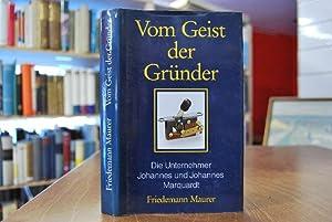 Vom Geist der Gründer. Die Unternehmer Johannes und Johannes Marquardt.: Maurer, Friedemann: