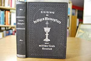 Erklärung des heiligen Meßopfers nebst weltlicher Leute Meßbuch von dem ehrwürdigen P. Martin von ...