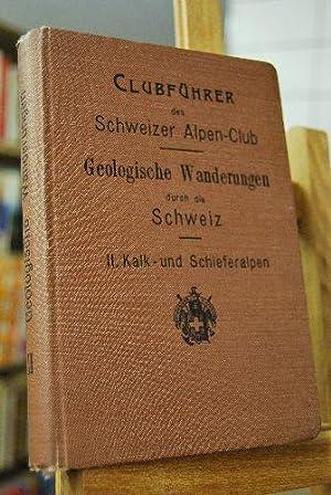 Klubführer. Geologische Wanderungen durch die Schweiz. II. Kalk- und Schieferalpen. Herausgegeben ...