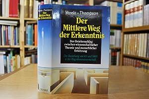 Der mittlere Weg der Erkenntnis. Die Beziehung von Ich und Welt in der Kognitionswissenschaft - der...